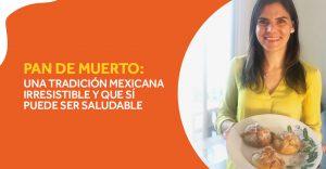 Pan de Muerto: Una tradición mexicana irresistible y que sí puede ser saludable